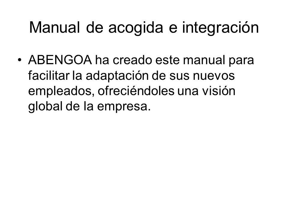 Manual de acogida e integración ABENGOA ha creado este manual para facilitar la adaptación de sus nuevos empleados, ofreciéndoles una visión global de