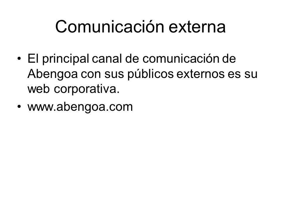 Comunicación externa El principal canal de comunicación de Abengoa con sus públicos externos es su web corporativa. www.abengoa.com