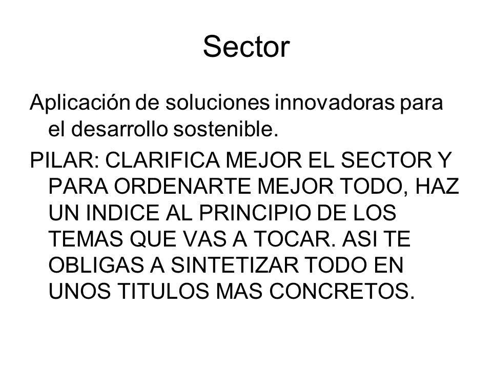 Sector Aplicación de soluciones innovadoras para el desarrollo sostenible. PILAR: CLARIFICA MEJOR EL SECTOR Y PARA ORDENARTE MEJOR TODO, HAZ UN INDICE