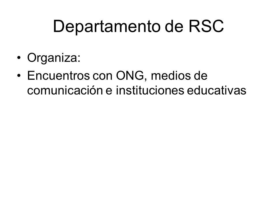 Departamento de RSC Organiza: Encuentros con ONG, medios de comunicación e instituciones educativas