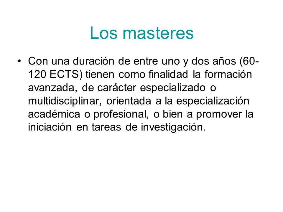 Los masteres Con una duración de entre uno y dos años (60- 120 ECTS) tienen como finalidad la formación avanzada, de carácter especializado o multidis