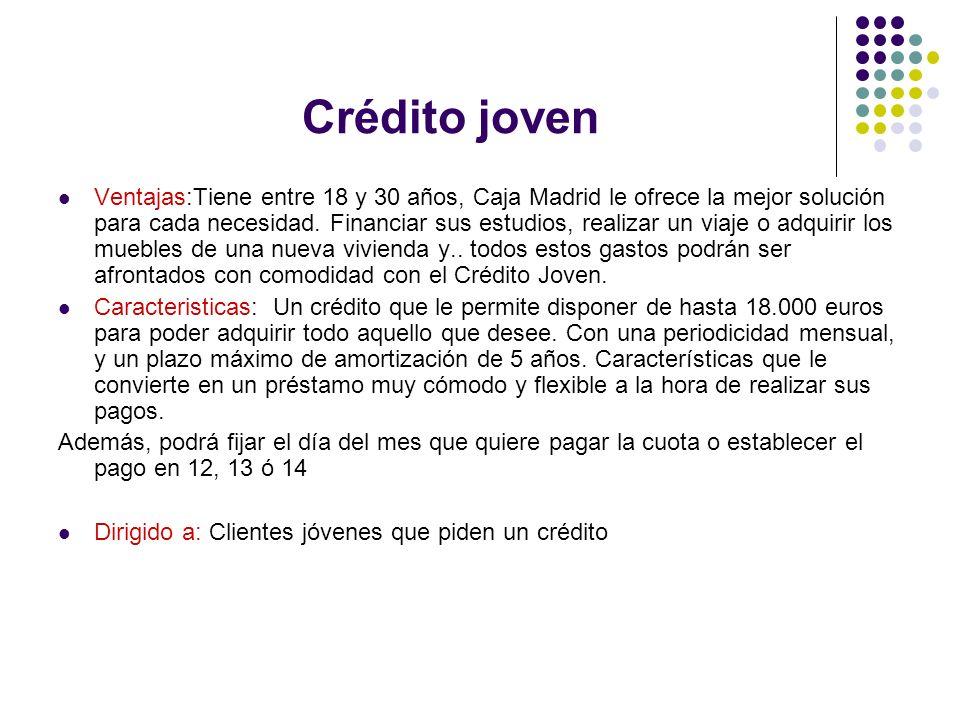 Crédito joven Ventajas:Tiene entre 18 y 30 años, Caja Madrid le ofrece la mejor solución para cada necesidad. Financiar sus estudios, realizar un viaj