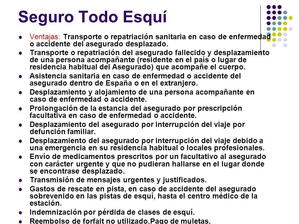 Seguro Todo Esquí Ventajas: Transporte o repatriación sanitaria en caso de enfermedad o accidente del asegurado desplazado. Transporte o repatriación