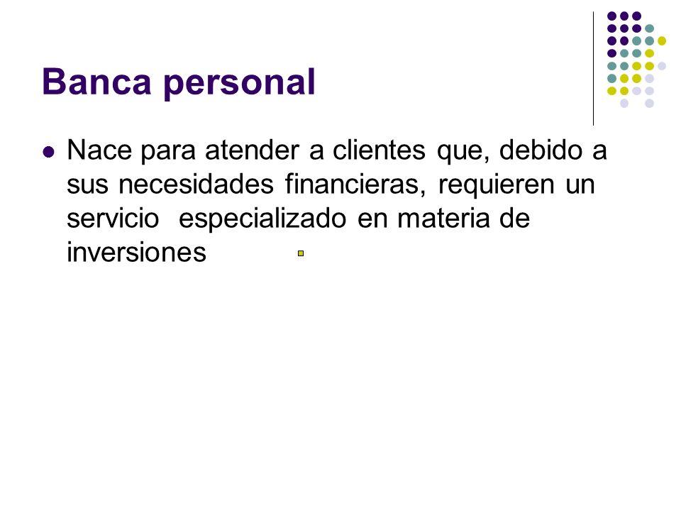 Banca personal Nace para atender a clientes que, debido a sus necesidades financieras, requieren un servicio especializado en materia de inversiones