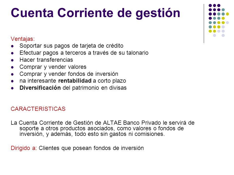 Cuenta Corriente de gestión Ventajas: Soportar sus pagos de tarjeta de crédito Efectuar pagos a terceros a través de su talonario Hacer transferencias