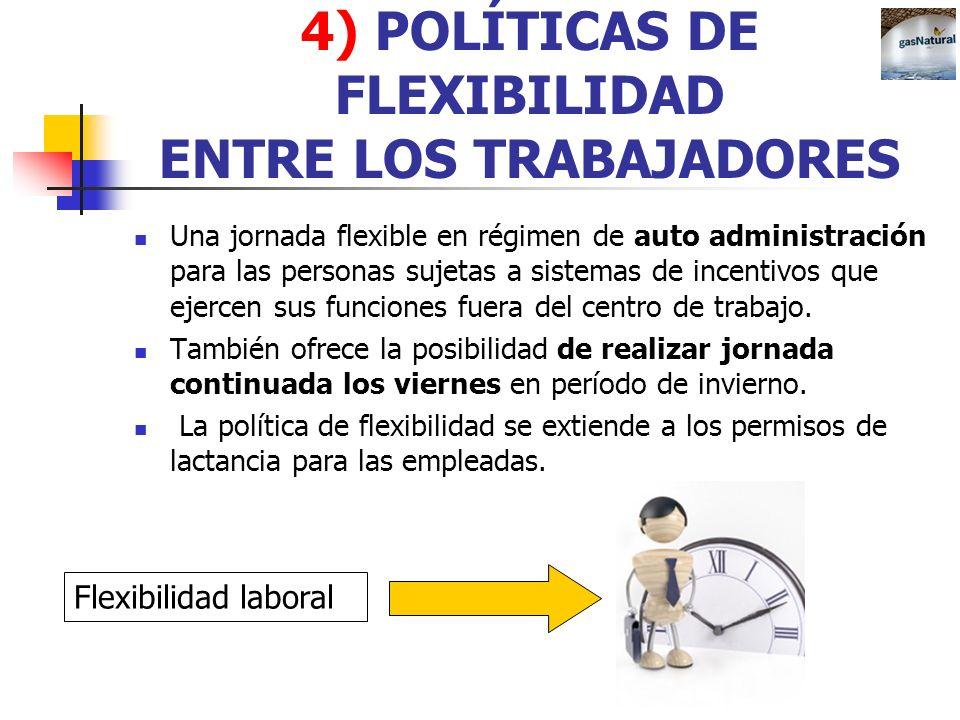 4) POLÍTICAS DE FLEXIBILIDAD ENTRE LOS TRABAJADORES Una jornada flexible en régimen de auto administración para las personas sujetas a sistemas de inc