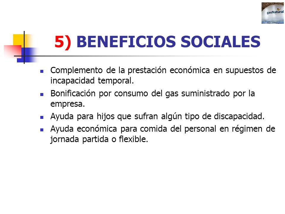 5) BENEFICIOS SOCIALES Complemento de la prestación económica en supuestos de incapacidad temporal. Bonificación por consumo del gas suministrado por