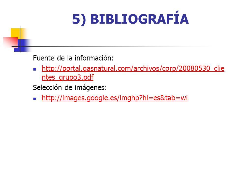 5) BIBLIOGRAFÍA Fuente de la información: http://portal.gasnatural.com/archivos/corp/20080530_clie ntes_grupo3.pdf http://portal.gasnatural.com/archiv