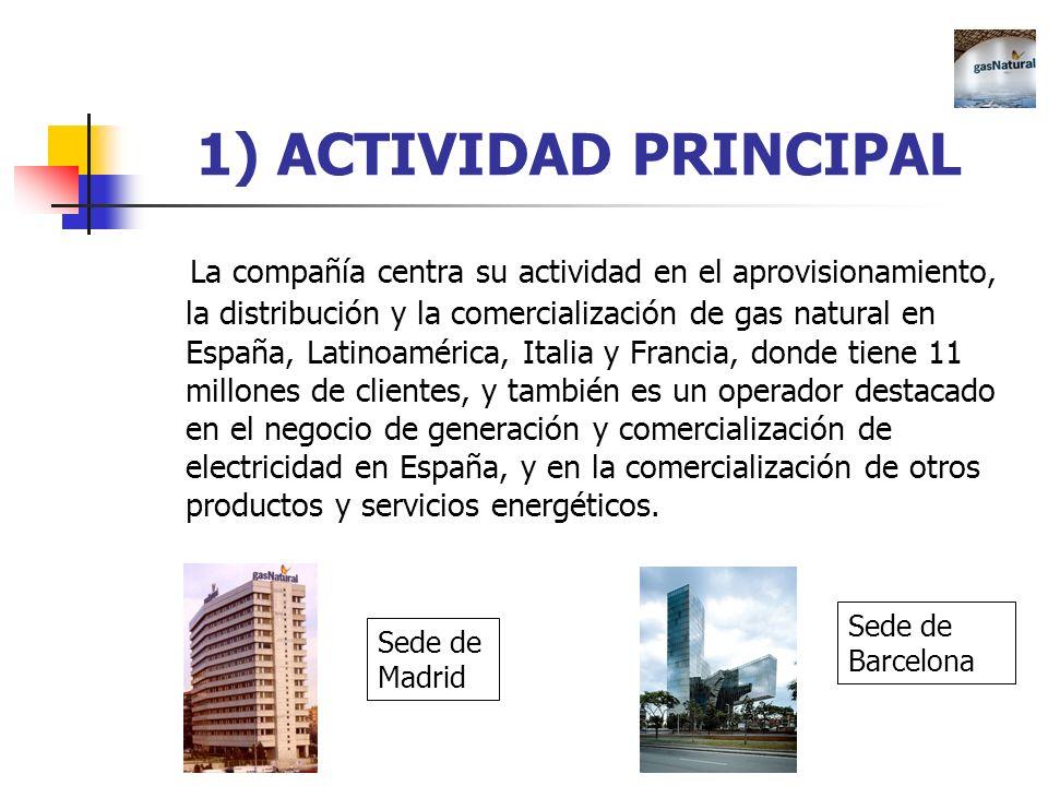 1) ACTIVIDAD PRINCIPAL La compañía centra su actividad en el aprovisionamiento, la distribución y la comercialización de gas natural en España, Latino