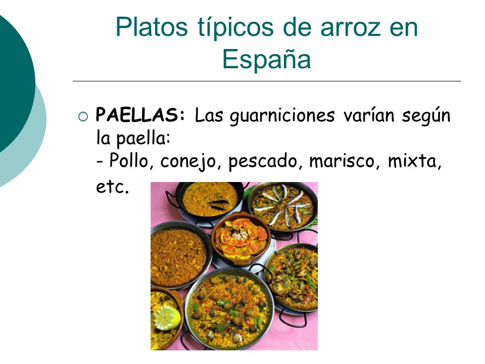 Platos típicos de arroz en España PAELLAS: Las guarniciones varían según la paella: - Pollo, conejo, pescado, marisco, mixta, etc.