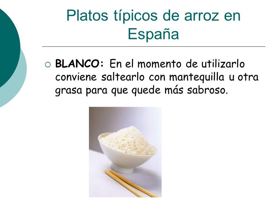 Platos típicos de arroz en España BLANCO: En el momento de utilizarlo conviene saltearlo con mantequilla u otra grasa para que quede más sabroso.