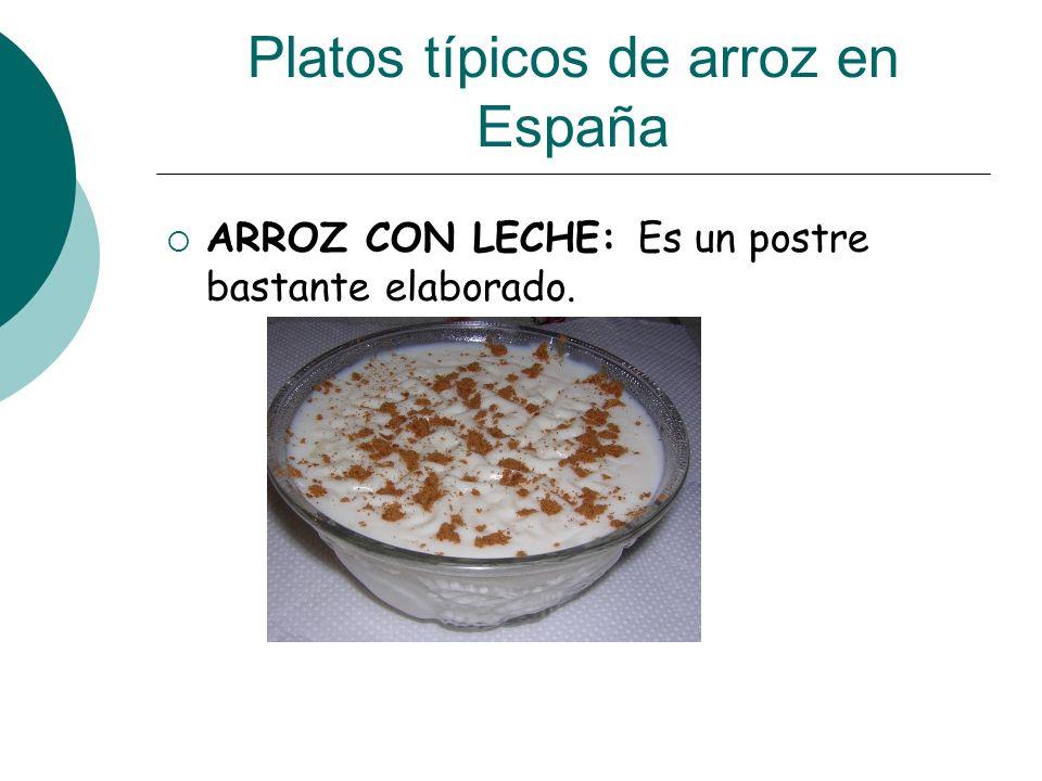 Platos típicos de arroz en España ARROZ CON LECHE: Es un postre bastante elaborado.