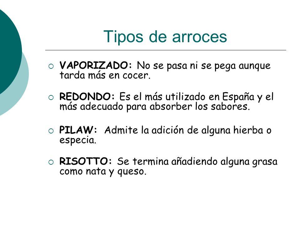Tipos de arroces VAPORIZADO: No se pasa ni se pega aunque tarda más en cocer. REDONDO: Es el más utilizado en España y el más adecuado para absorber l