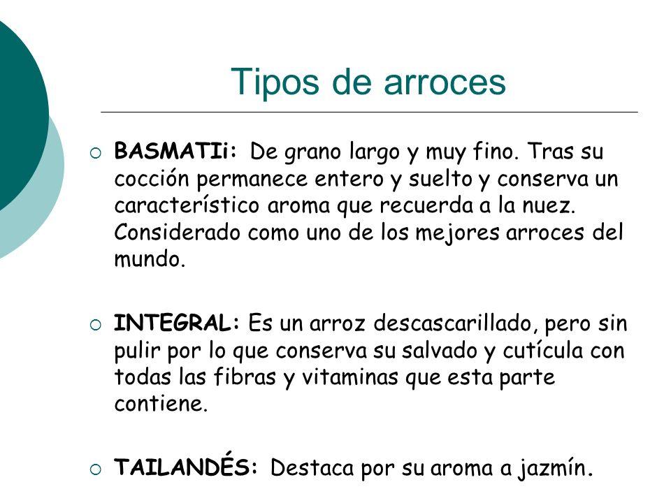 Tipos de arroces BASMATIi: De grano largo y muy fino. Tras su cocción permanece entero y suelto y conserva un característico aroma que recuerda a la n
