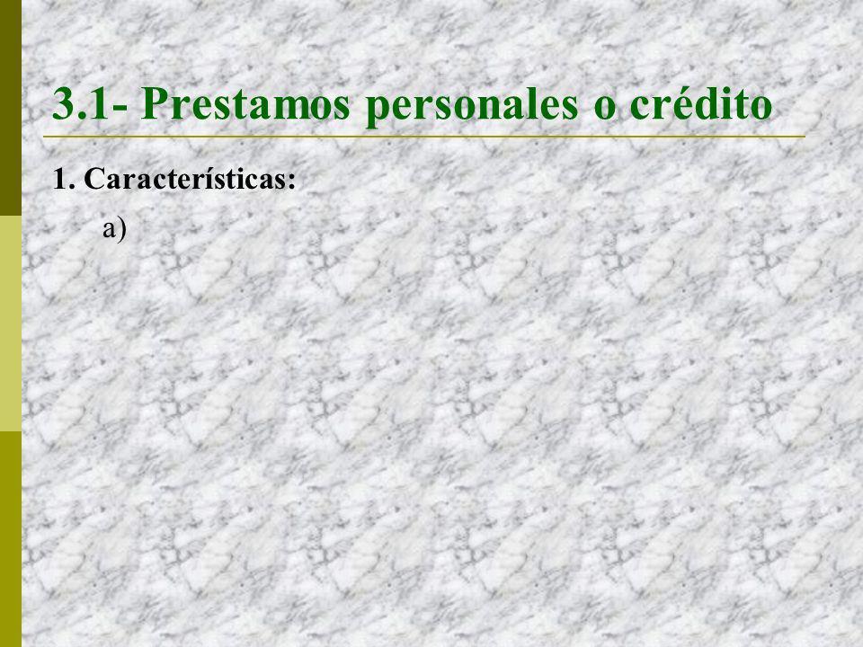 3.1- Prestamos personales o crédito 1. Características: a)