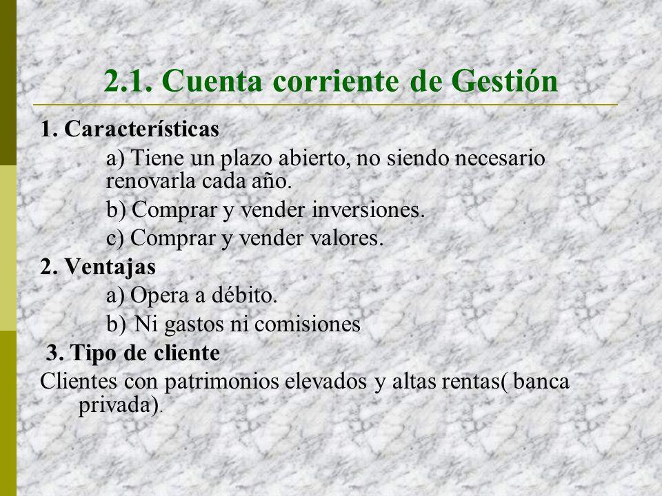 2.1. Cuenta corriente de Gestión 1. Características a) Tiene un plazo abierto, no siendo necesario renovarla cada año. b) Comprar y vender inversiones
