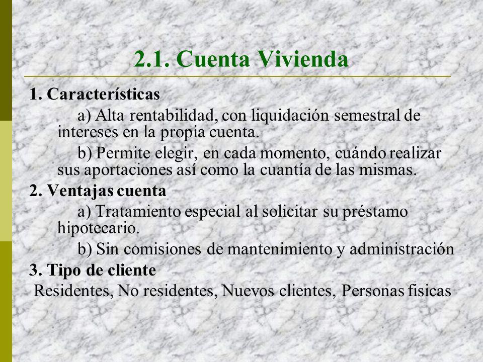 2.1. Cuenta Vivienda 1. Características a) Alta rentabilidad, con liquidación semestral de intereses en la propia cuenta. b) Permite elegir, en cada m