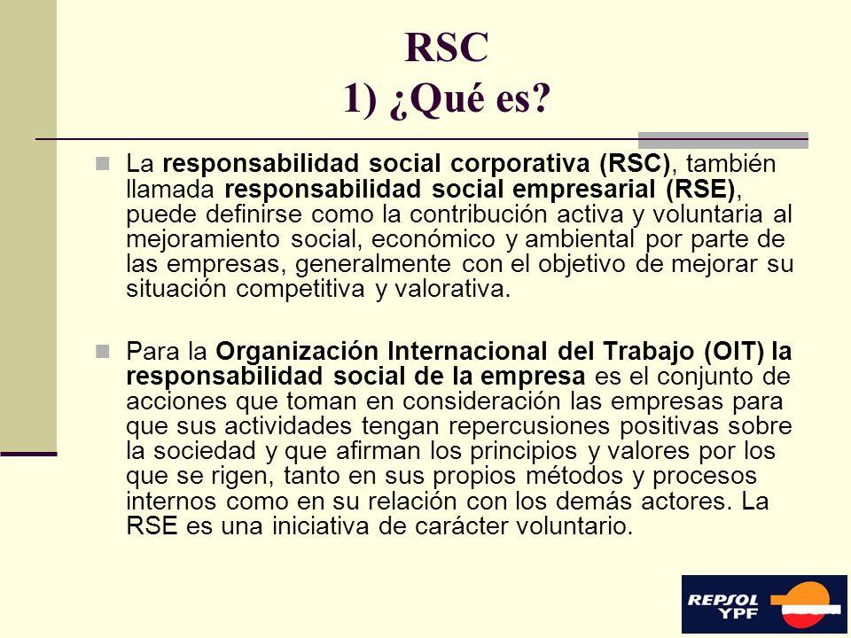 10 RSC 1) ¿Qué es? La responsabilidad social corporativa (RSC), también llamada responsabilidad social empresarial (RSE), puede definirse como la cont