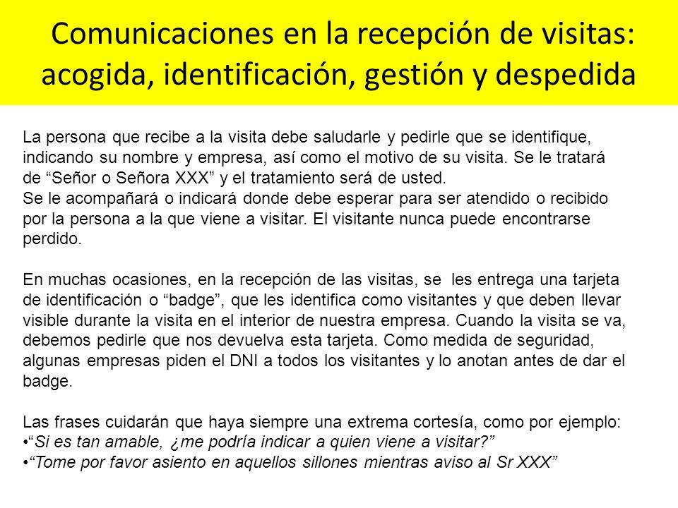 Comunicaciones en la recepción de visitas: acogida, identificación, gestión y despedida La persona que recibe a la visita debe saludarle y pedirle que