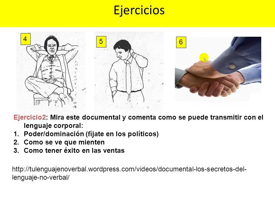 4 Ejercicios 5 http://tulenguajenoverbal.wordpress.com/videos/documental-los-secretos-del- lenguaje-no-verbal/ Ejercicio2: Mira este documental y come