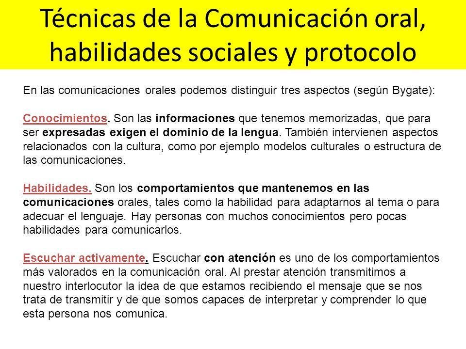 Técnicas de la Comunicación oral, habilidades sociales y protocolo En las comunicaciones orales podemos distinguir tres aspectos (según Bygate): Conoc
