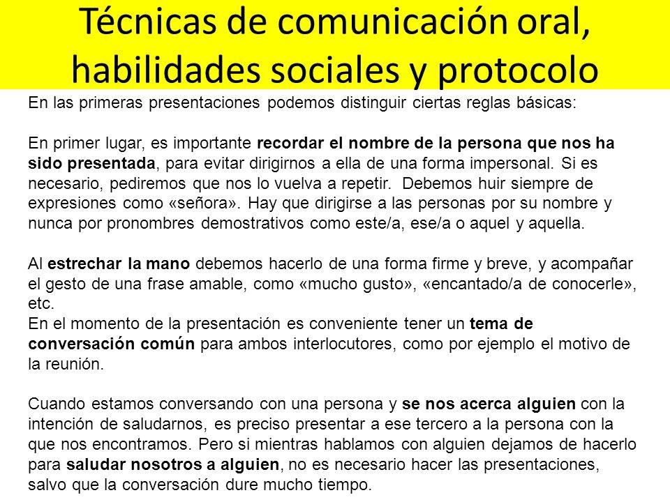 Técnicas de comunicación oral, habilidades sociales y protocolo En las primeras presentaciones podemos distinguir ciertas reglas básicas: En primer lu