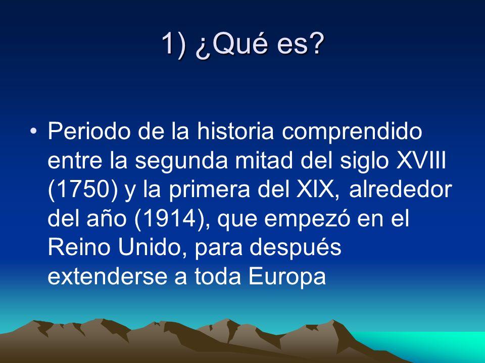 1) ¿Qué es? Periodo de la historia comprendido entre la segunda mitad del siglo XVIII (1750) y la primera del XIX, alrededor del año (1914), que empez