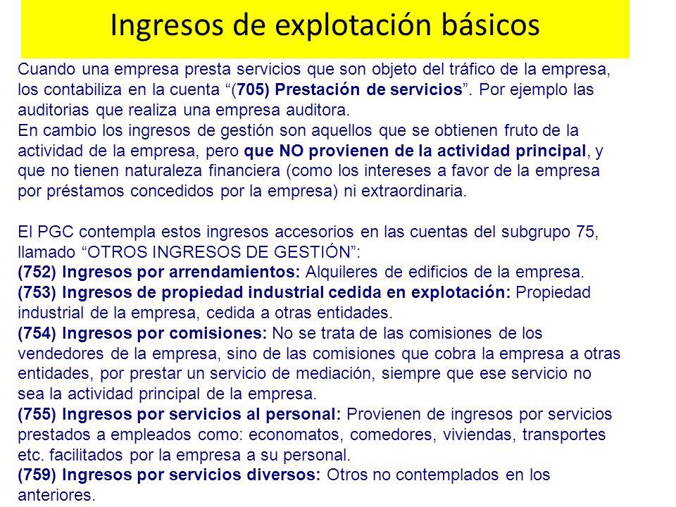 Ingresos de explotación básicos Cuando una empresa presta servicios que son objeto del tráfico de la empresa, los contabiliza en la cuenta (705) Prest