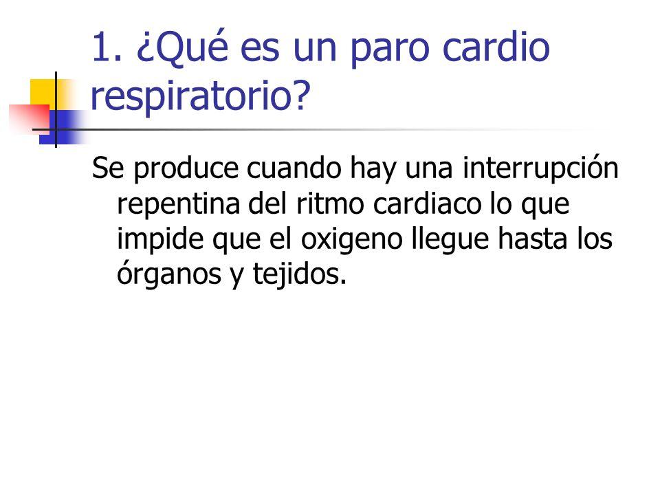 1. ¿Qué es un paro cardio respiratorio? Se produce cuando hay una interrupción repentina del ritmo cardiaco lo que impide que el oxigeno llegue hasta