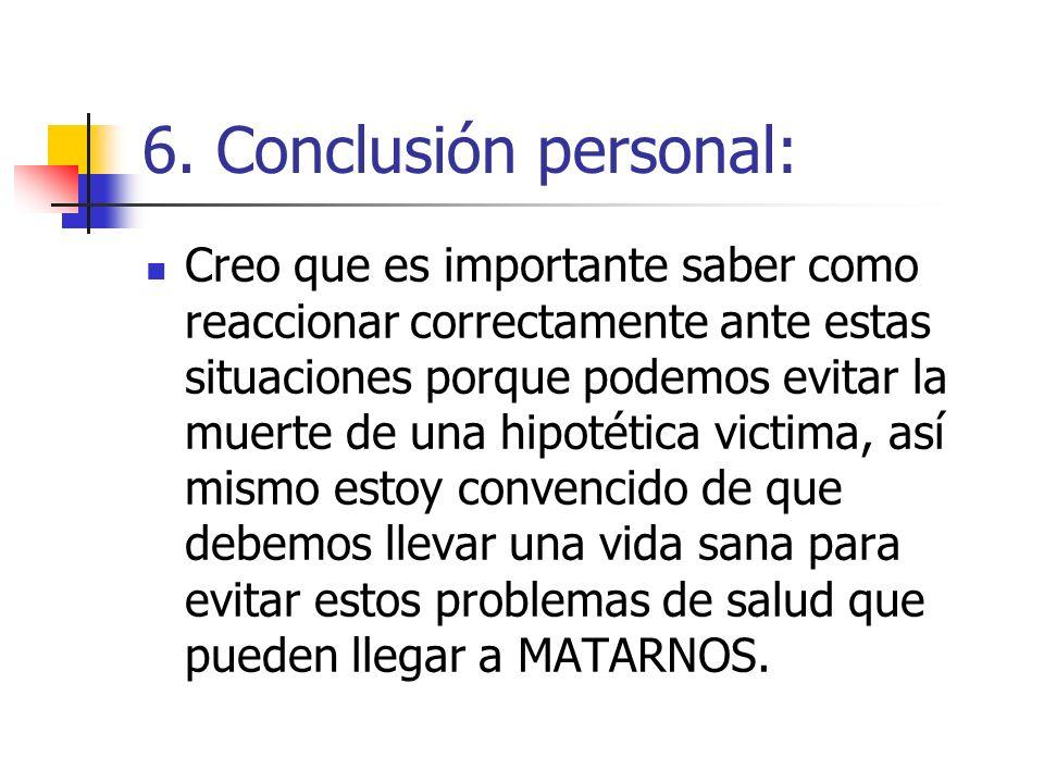 6. Conclusión personal: Creo que es importante saber como reaccionar correctamente ante estas situaciones porque podemos evitar la muerte de una hipot