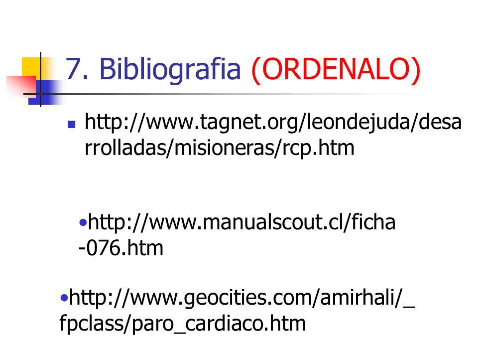 7. Bibliografia (ORDENALO) http://www.tagnet.org/leondejuda/desa rrolladas/misioneras/rcp.htm http://www.manualscout.cl/ficha -076.htm http://www.geoc