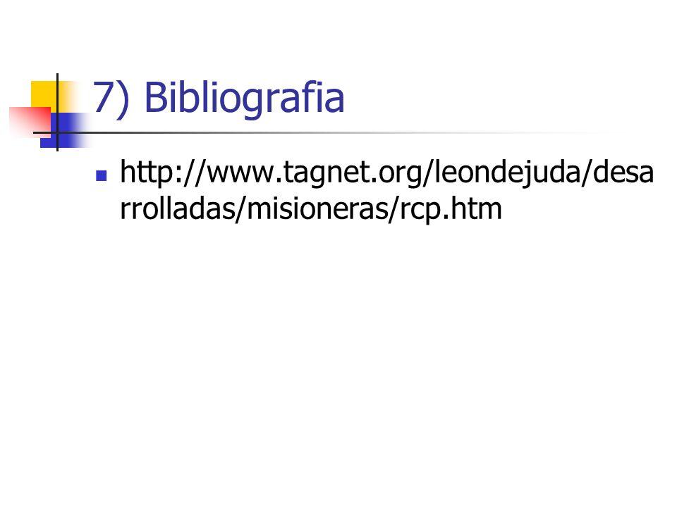 7) Bibliografia http://www.tagnet.org/leondejuda/desa rrolladas/misioneras/rcp.htm