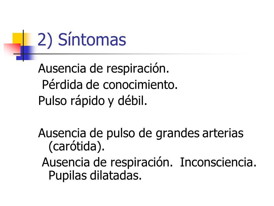 2) Síntomas Ausencia de respiración. Pérdida de conocimiento. Pulso rápido y débil. Ausencia de pulso de grandes arterias (carótida). Ausencia de resp