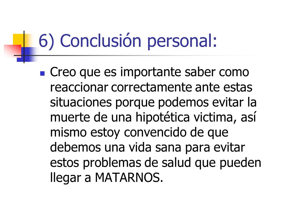 6) Conclusión personal: Creo que es importante saber como reaccionar correctamente ante estas situaciones porque podemos evitar la muerte de una hipot
