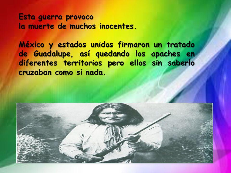 Esta guerra provoco la muerte de muchos inocentes. México y estados unidos firmaron un tratado de Guadalupe, así quedando los apaches en diferentes te