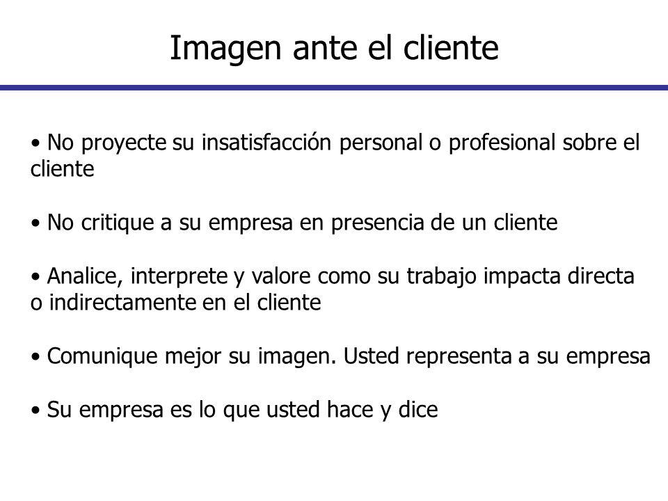 No proyecte su insatisfacción personal o profesional sobre el cliente No critique a su empresa en presencia de un cliente Analice, interprete y valore
