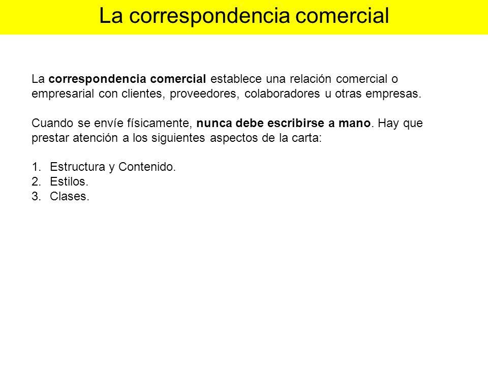 La correspondencia comercial La correspondencia comercial establece una relación comercial o empresarial con clientes, proveedores, colaboradores u ot