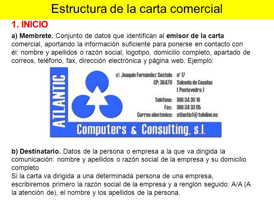 Estructura de la carta comercial a) Membrete. Conjunto de datos que identifican al emisor de la carta comercial, aportando la información suficiente p