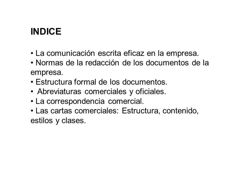 INDICE La comunicación escrita eficaz en la empresa. Normas de la redacción de los documentos de la empresa. Estructura formal de los documentos. Abre