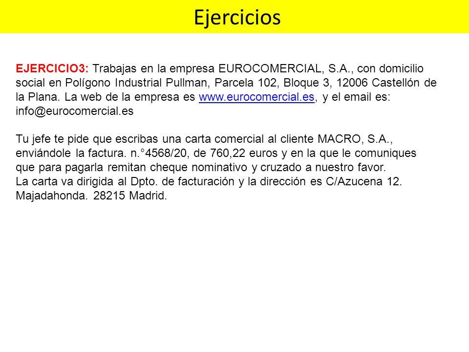 EJERCICIO3: Trabajas en la empresa EUROCOMERCIAL, S.A., con domicilio social en Polígono Industrial Pullman, Parcela 102, Bloque 3, 12006 Castellón de