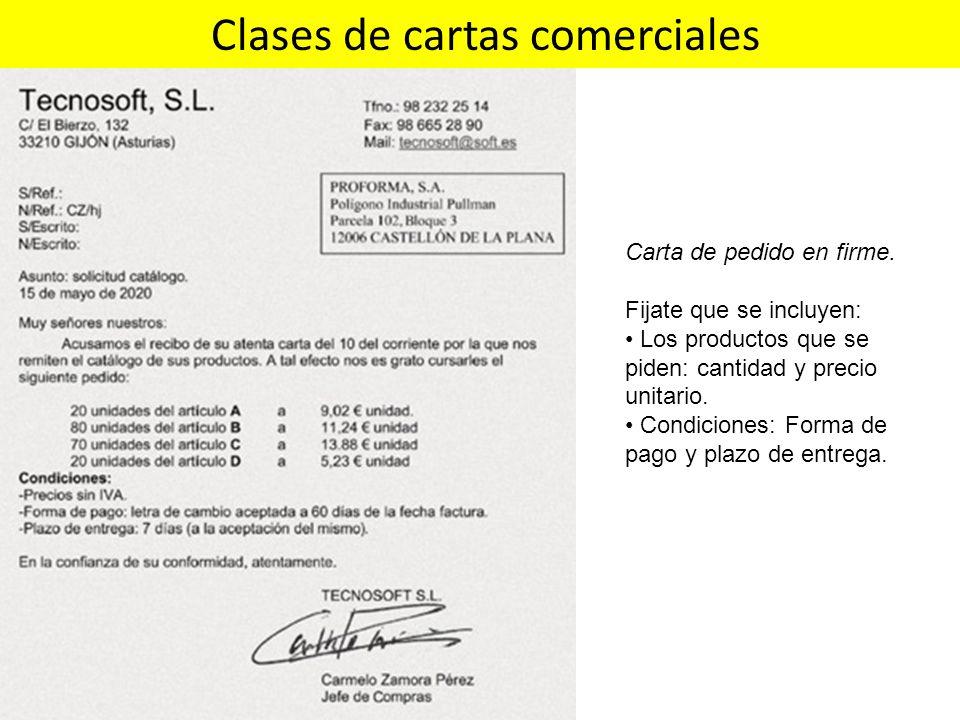 Clases de cartas comerciales Carta de pedido en firme. Fijate que se incluyen: Los productos que se piden: cantidad y precio unitario. Condiciones: Fo