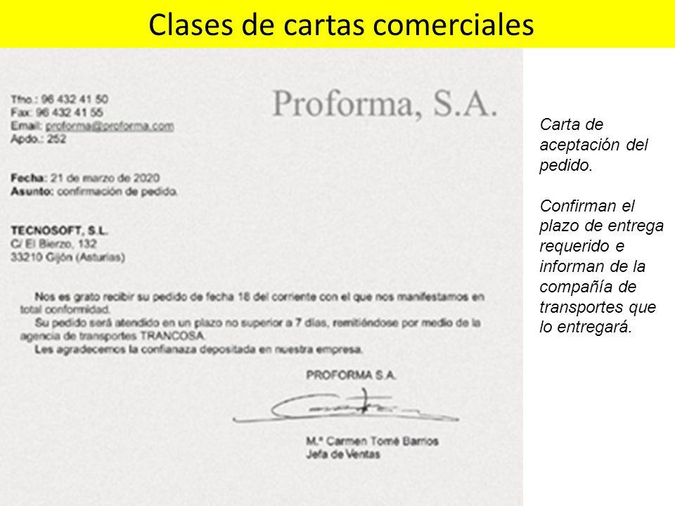 Clases de cartas comerciales Carta de aceptación del pedido. Confirman el plazo de entrega requerido e informan de la compañía de transportes que lo e