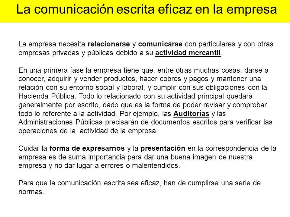 La comunicación escrita eficaz en la empresa La empresa necesita relacionarse y comunicarse con particulares y con otras empresas privadas y públicas