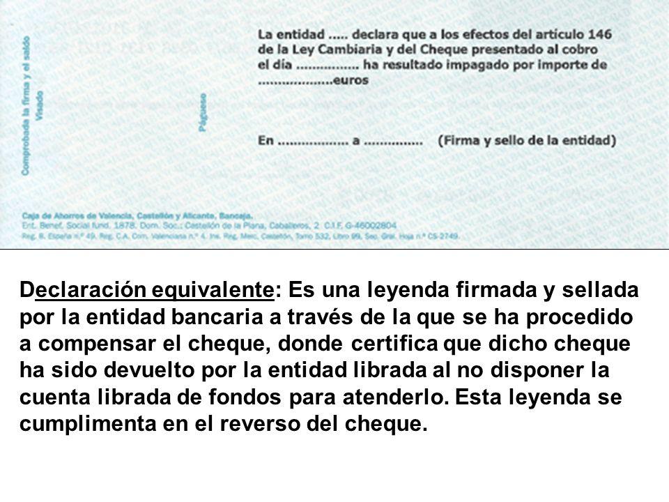 Declaración equivalente: Es una leyenda firmada y sellada por la entidad bancaria a través de la que se ha procedido a compensar el cheque, donde cert