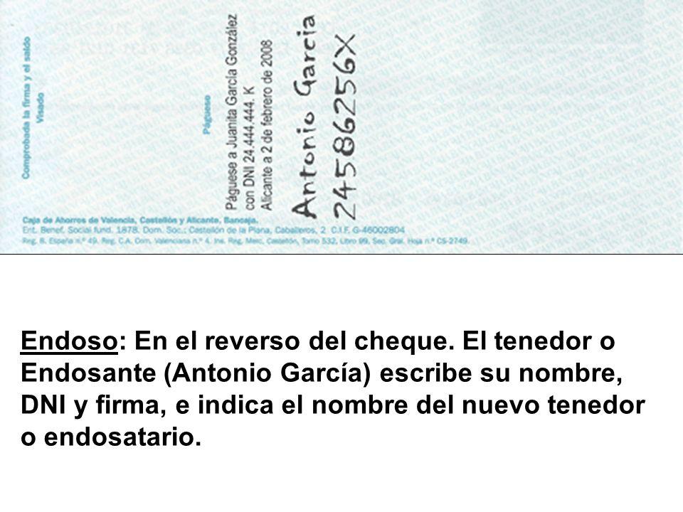 Endoso: En el reverso del cheque. El tenedor o Endosante (Antonio García) escribe su nombre, DNI y firma, e indica el nombre del nuevo tenedor o endos