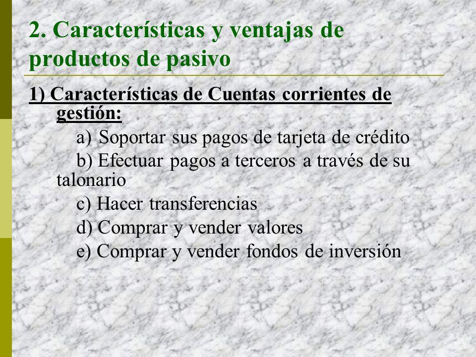 2. Características y ventajas de productos de pasivo 1) Características de Cuentas corrientes de gestión: a) Soportar sus pagos de tarjeta de crédito