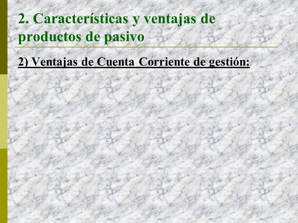 2. Características y ventajas de productos de pasivo 2) Ventajas de Cuenta Corriente de gestión: