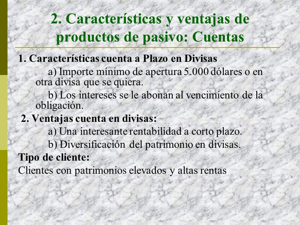2. Características y ventajas de productos de pasivo: Cuentas 1.