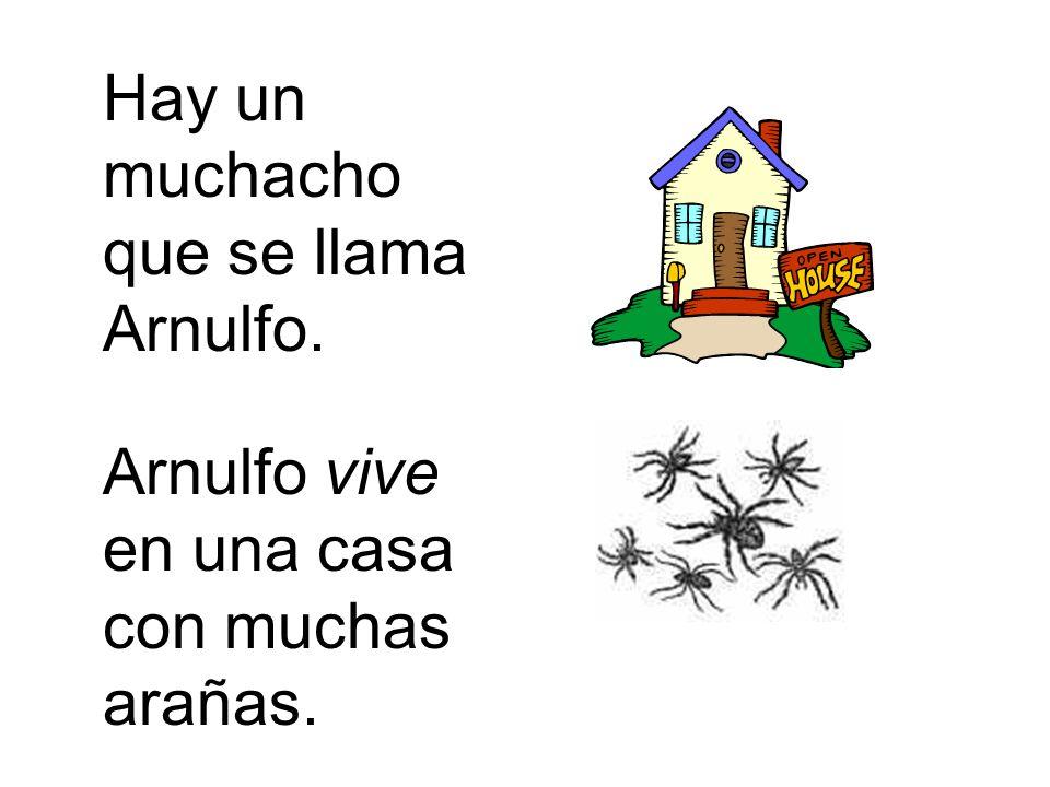 A Arnulfo no le gustan las arañas. Arnulfo tiene miedo de las arañas. Su papá también tiene miedo.