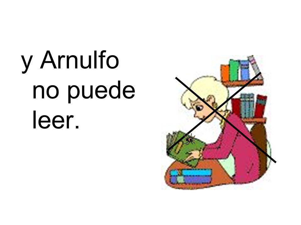 y Arnulfo no puede leer.